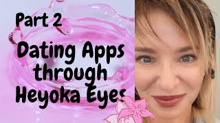 Dating Apps Through Heyoka Eyes 2021 Part 2 #dating #dating online #pandemic #love #dating tips #SEX
