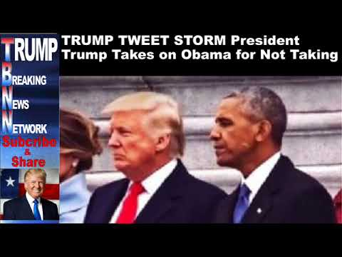 TRUMP TWEET STORM President Trump Takes on Obama for Not Taking