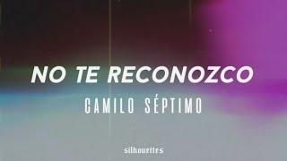 No te reconozco - Camilo Séptimo / Letra