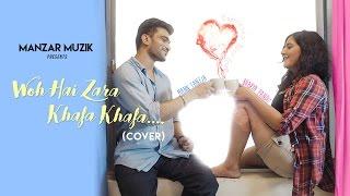 Woh Hai Zara Khafa Khafa  | Cover Song | Bhavya Pandit | Mann Taneja | Manzar Muzik