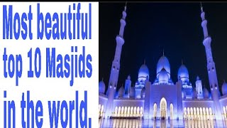 Top 10 most beautiful masjids in the world.