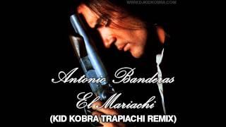 Antonio Banderas - El Mariachi (KiD KOBRA Trapiachi Remix)