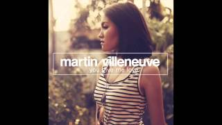 Martin Villeneuve - You Give Me Love (Radio Mix)