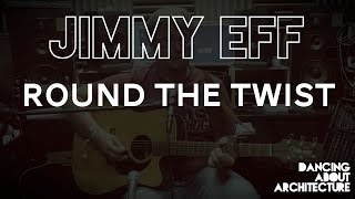 Jimmy Eff - Round The Twist
