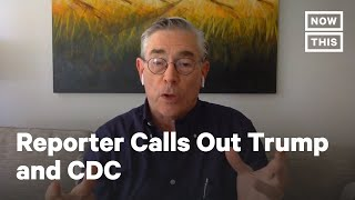 NYT Reporter: Trump and CDC Chief Are to Blame for COVID-19 Mess | NowThis
