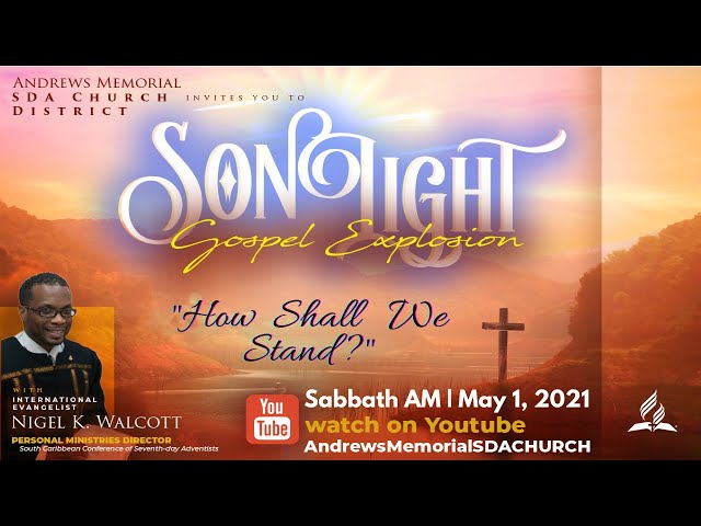 Sabbath AM || SonLight Gospel Explosion || How Shall We Stand || Pastor Nigel Walcott || May 1, 2021