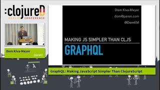 "clojureD 2018: ""GraphQL: Making JavaScript Simpler Than ClojureScript"" by Dom Kiva-Meyer"