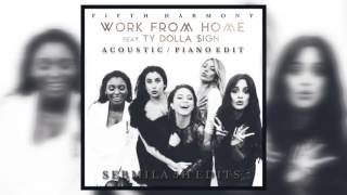 Fifth Harmony - Work from Home (Piano/Acoustic Edit) [feat. Ty Dolla $ign]