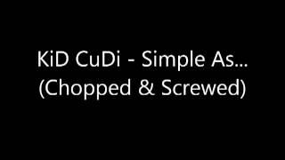 Kid Cudi - Simple As (Chopped & Screwed)