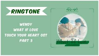 [RINGTONE] WENDY - WHAT IF LOVE (TOUCH YOUR HEART OST) Part.3 | Download