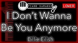 I Don't Wanna Be You Anymore (LOWER -3) - Billie Eilish - Piano Karaoke