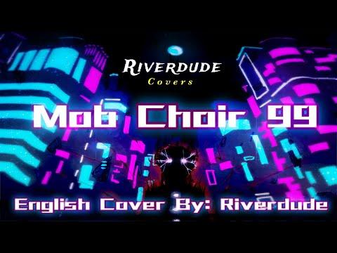 """Mob Choir 99"" Full English Cover By: Riverdude"