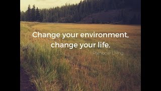 Change Your Environment, Change Your Life!