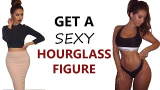 How To Get An Hourglass Figure  | 4 Exercises To Get Sexy Mesmerizing Curves!