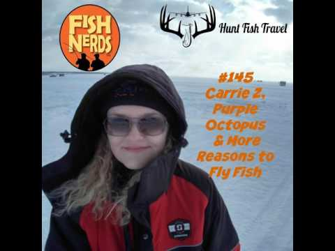 FN 145 Carrie Z Hunt Fish Travel Purple Octopus And More Reasons To Fly Fish