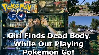 Girl Finds Dead Body While Out Playing Pokemon Go! - AlphaOmegaSin