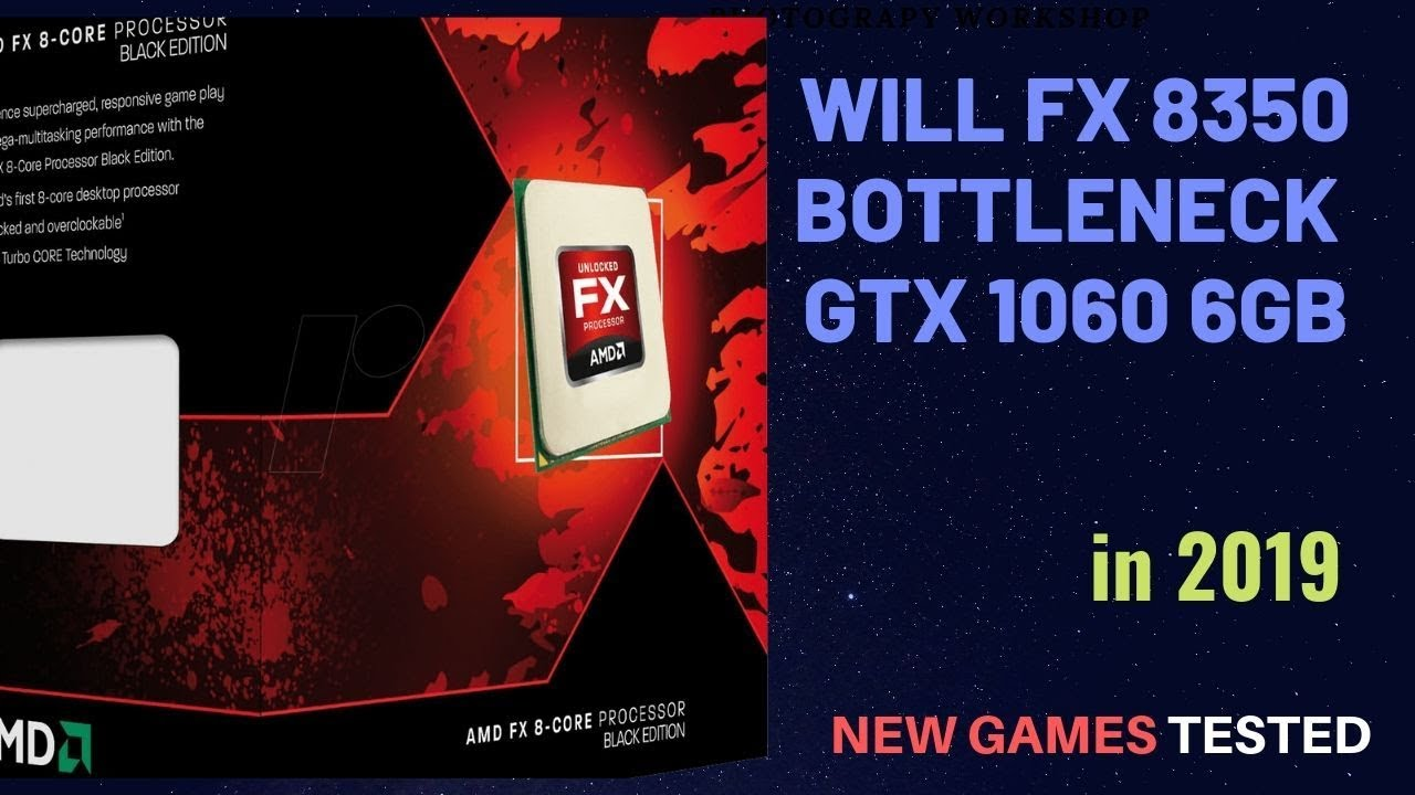 Does AMD FX 8350 Bottleneck GTX 1060 vs i5 8400 , 2019
