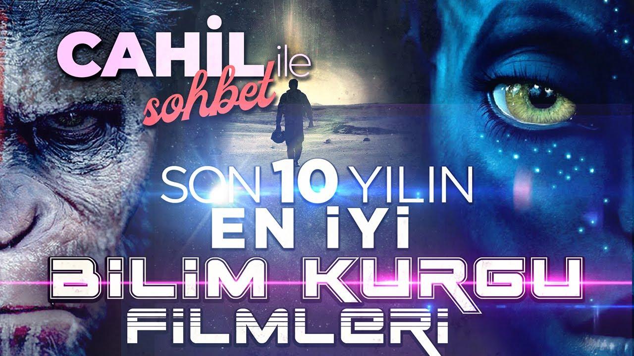 Cahil İle Sohbet: SON 10 YILIN EN İYİ BİLİM KURGU FİLMLERİ!!!