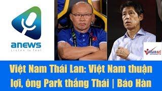 Việt Nam Thái Lan Việt Nam thuận lợi, ông Park thắng Thái  Báo Hàn
