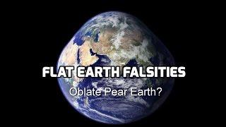 Flat Earth Falsities - Oblate Pear Earth?