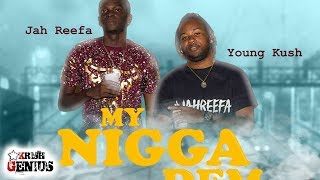 Jah Reefa Ft. Young Kush - My Nigga Dem - July 2018