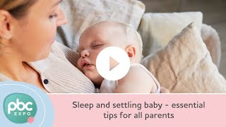 Sleep and settling baby - essential tips for all parents