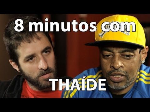 8 minutos  Thaíde