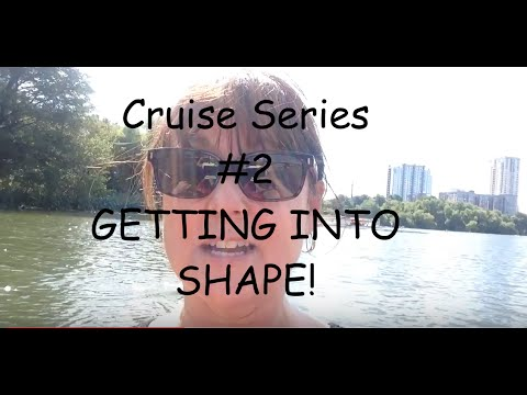 Cruise Series Video #2~ Getting In Shape