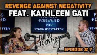 Revenge Against Negativity ft. Kathleen Gati (Failing Forward with Steve Hofstetter)