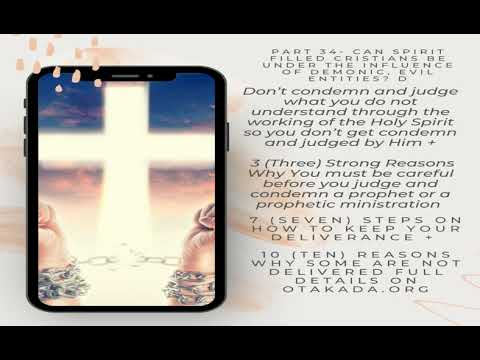 Download Part 34 - Can Spirit Filled Christians be under the influence of Demonic, Evil Entities? D