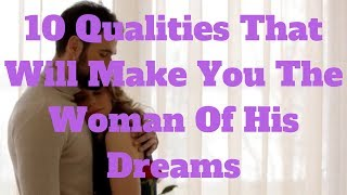 10 Qualities That Will Make You The Woman Of His Dreams