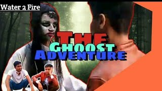The Ghoost Adventure | Water 2 Fire.