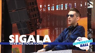 Скачать Sigala Give Me Your Love Live At Capital S Summertime Ball 2017