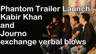 Phantom Trailer Launch: Kabir Khan and Journo exchange verbal blows
