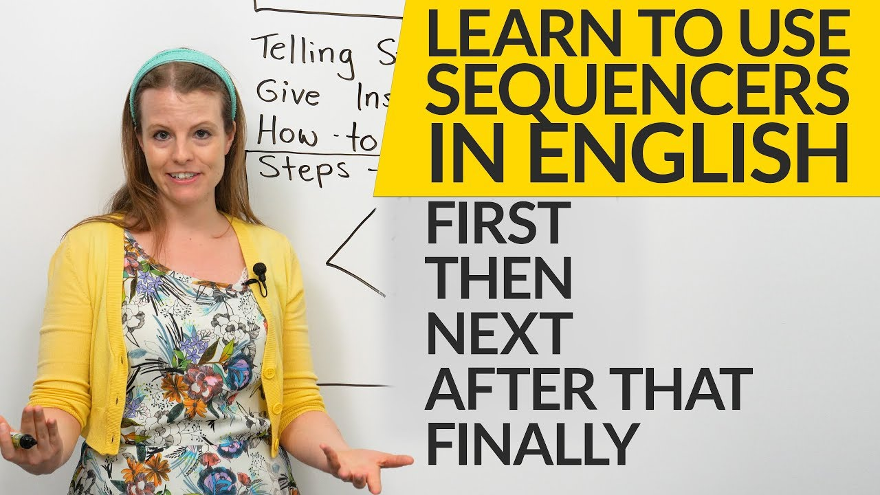How to use sequencers in English: FIRST, THEN, NEXT, AFTER THAT, FINALLY
