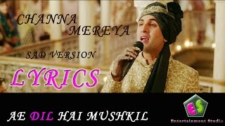 Channa Mereya Unplugged Sad version with lyrics Arijit Singh Ae Dil Hai Mushkil Ranbir