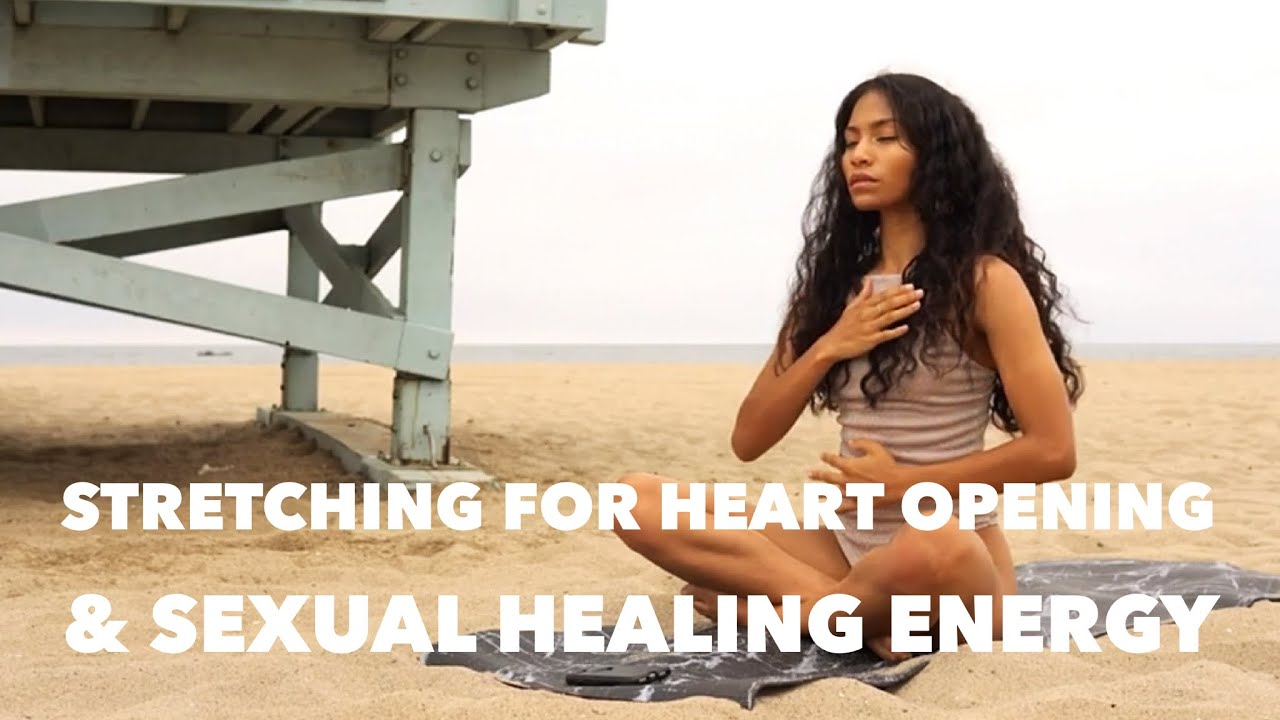 Stretching For Heart Opening & Sexual Healing Energy