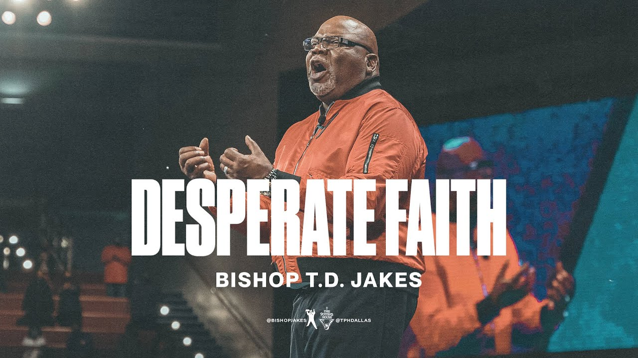 Download Desperate Faith - Bishop T.D. Jakes