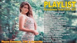 Lagu Indonesia Terbaru 2016 - 2017 Terpopuler  ( 18 Hits Lagu POP Indonesia Terbaik 2017 )