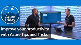 Improve your productivity with Azure Tips and Tricks   Azure Friday