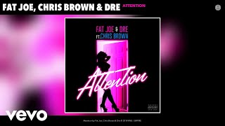 Fat Joe, Chris Brown, Dre - Attention (Audio)