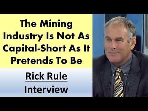 Rick Rule | The Mining Industry Is Not As Capital-Short As It Pretends To Be