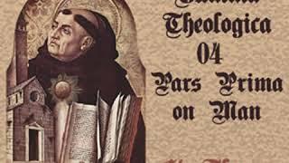 Summa Theologica - 04 Pars Prima, On Man by Saint Thomas AQUINAS Part 3/3 | Full Audio Book
