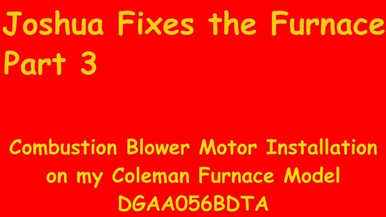 Episode 6 - Joshua Fixes the Furnace Pt 3-Coleman Model DGAA056BDTA  Combustion Blower Motor Install