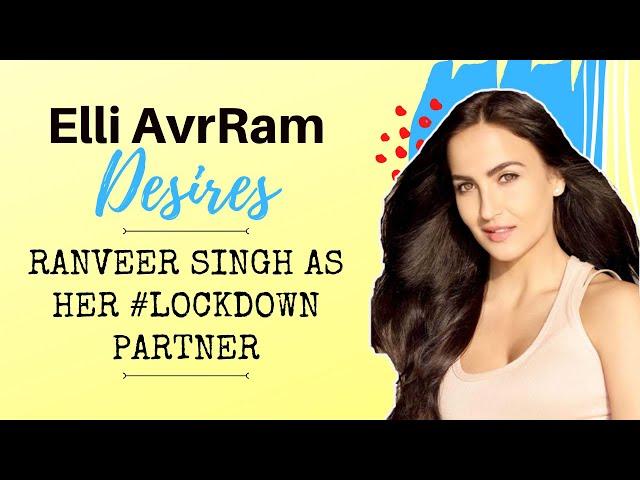 Elli AvrRam DESIRES Ranveer Singh as her Lockdown Partner