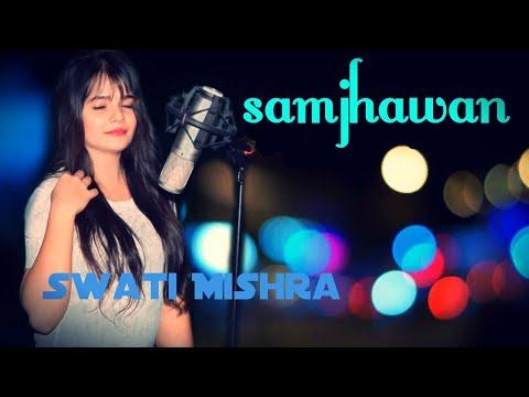 Samjhawan Unplugged || Humpty Sharma Ki Dulhaniya || Cover Version By Swati Mishra