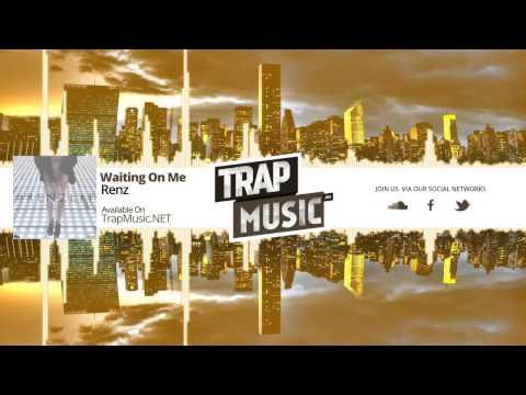 TrapMusic.NET: Renz - Waitin On Me (Season of Trap Vol. 1, Ep. 15)