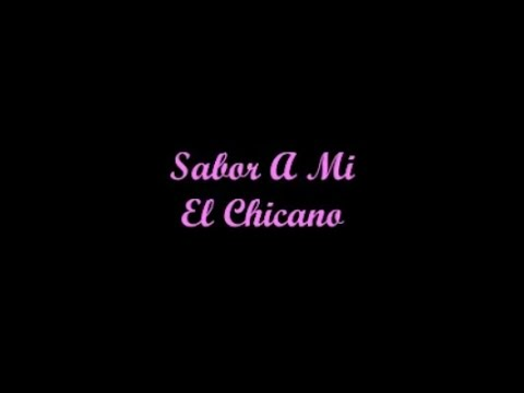 Sabor A Mi - El Chicano (Letra - Lyrics)