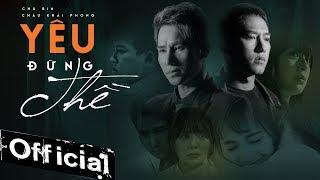 Yêu Đừng Thề - Châu Khải Phong X Chu Bin Full HD