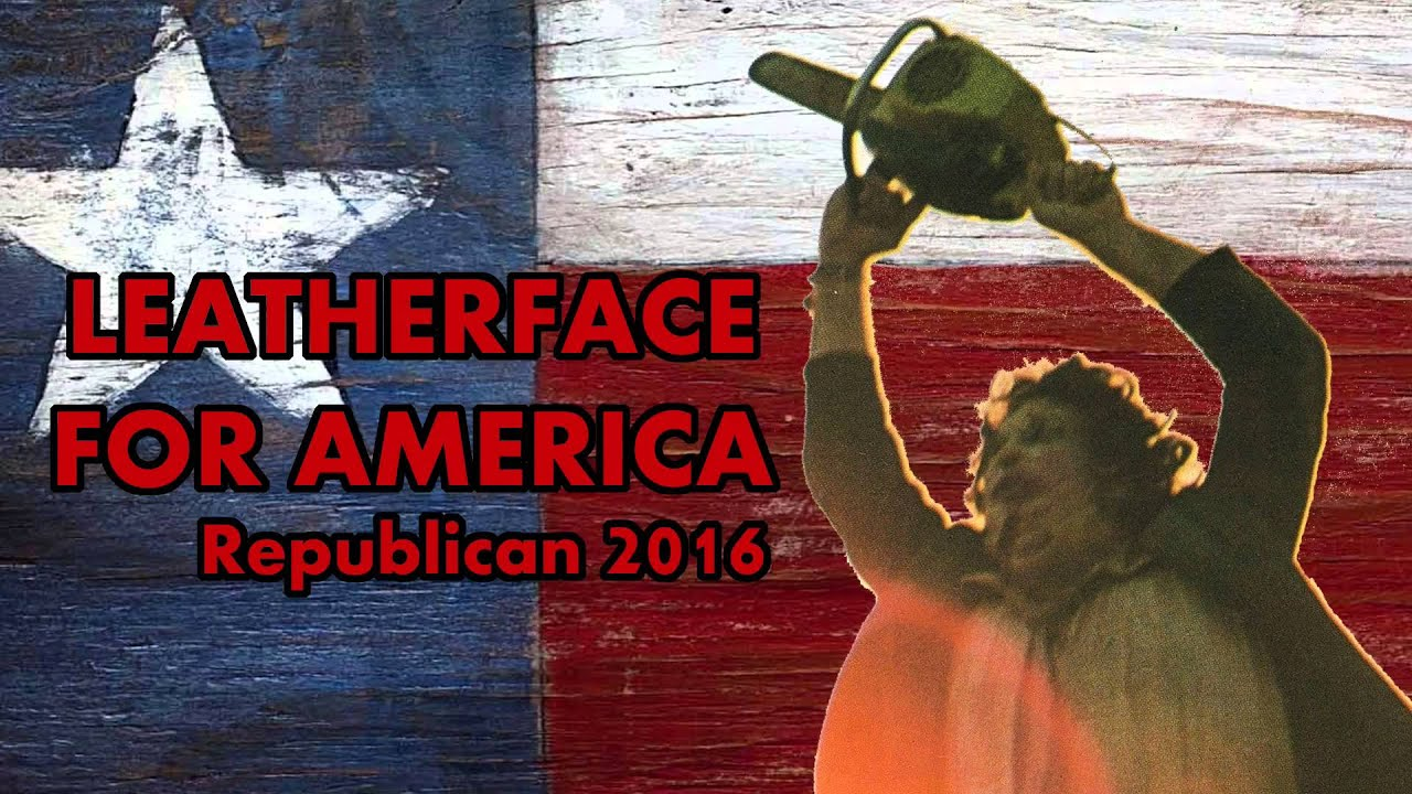 leatherface for america republican for president 2016 youtube